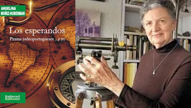 """""""Los esperandos. Piratas judeoportugueses…"""", y su autora Angelina Muñiz – Huberman"""