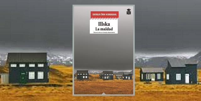 """""""Illska. La maldad"""", de  Eiríkur Örn Norðdahl"""