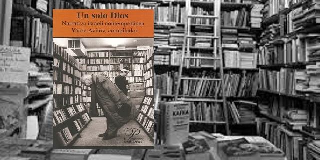 """""""Un solo Dios"""" Narrativa israelí contemporánea, de Yaron Avitov"""