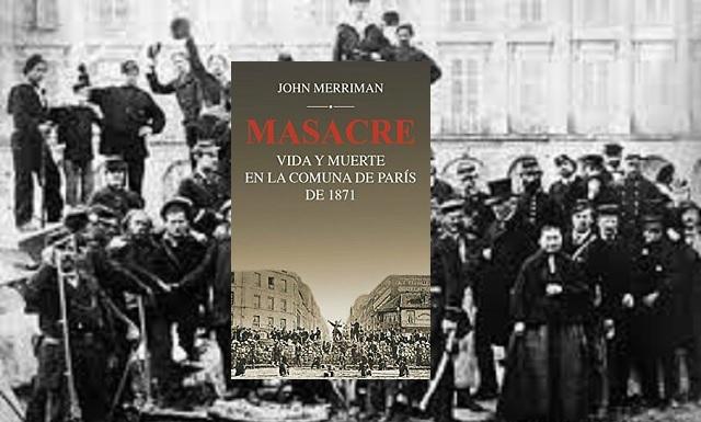 """""""Masacre: vida y muerte en la Comuna de París de 1871"""", de John Merriman"""