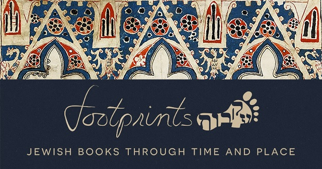 FOOTPRINTS:  Jewish Books through Time and Place